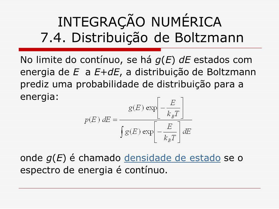 INTEGRAÇÃO NUMÉRICA 7.4. Distribuição de Boltzmann No limite do contínuo, se há g(E) dE estados com energia de E a E+dE, a distribuição de Boltzmann p