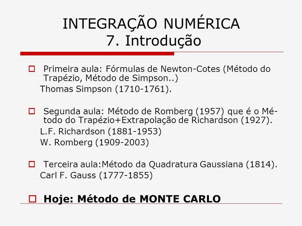 INTEGRAÇÃO NUMÉRICA 7. Introdução Primeira aula: Fórmulas de Newton-Cotes (Método do Trapézio, Método de Simpson..) Thomas Simpson (1710-1761). Segund