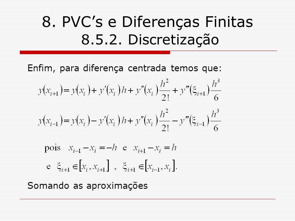 8. PVCs e Diferenças Finitas 8.5.2. Discretização Enfim, para diferença centrada temos que: Somando as aproximações
