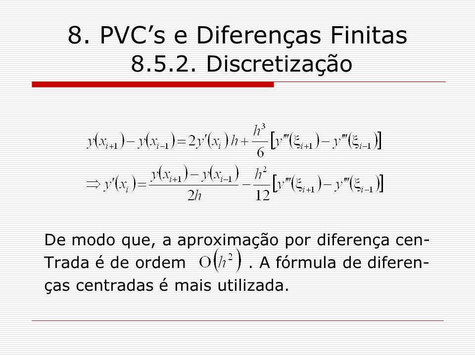 8. PVCs e Diferenças Finitas 8.5.2. Discretização De modo que, a aproximação por diferença cen- Trada é de ordem. A fórmula de diferen- ças centradas