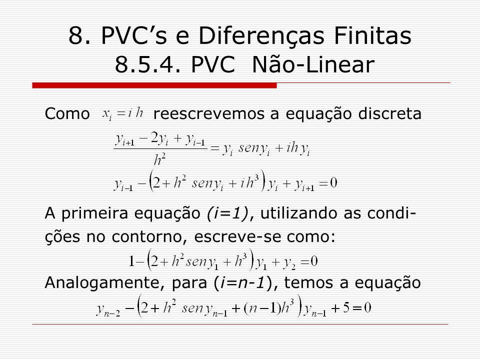8. PVCs e Diferenças Finitas 8.5.4. PVC Não-Linear Como reescrevemos a equação discreta A primeira equação (i=1), utilizando as condi- ções no contorn