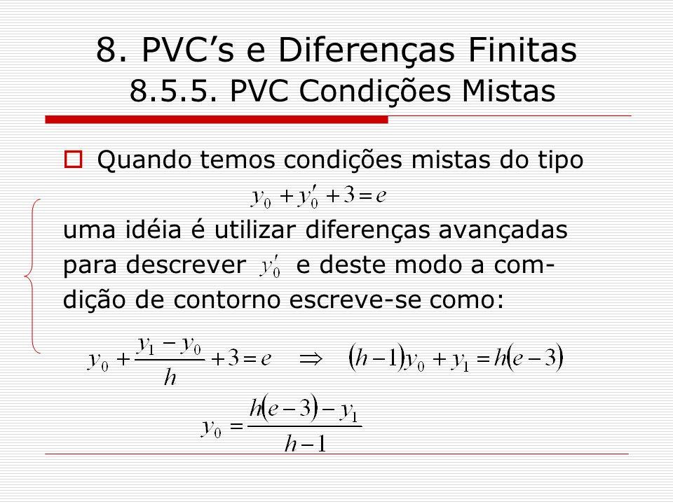 8. PVCs e Diferenças Finitas 8.5.5. PVC Condições Mistas Quando temos condições mistas do tipo uma idéia é utilizar diferenças avançadas para descreve