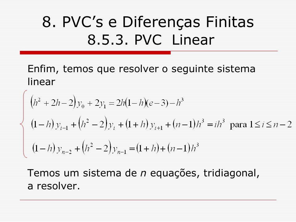 8. PVCs e Diferenças Finitas 8.5.3. PVC Linear Enfim, temos que resolver o seguinte sistema linear Temos um sistema de n equações, tridiagonal, a reso