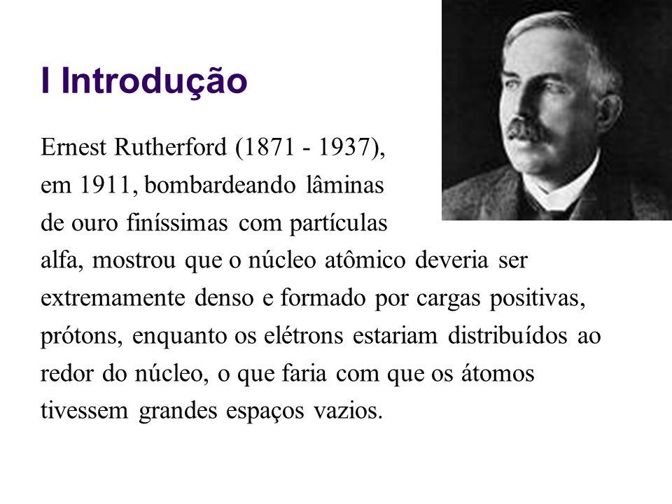 I Introdução Experiências realizadas por James Chadwick (1891 - 1974) em 1932 indicaram mais um com- ponente da família atômica: o nêutron.