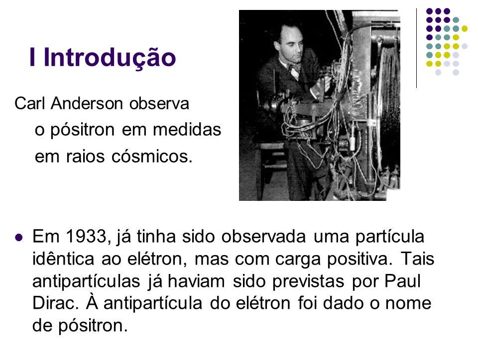 I Introdução Hideki Yukawa (1907 - 1981) Outras partículas foram sendo detectadas, dentre elas a partícula de Yukawa em 1947, prevista como a portadora da interação forte.