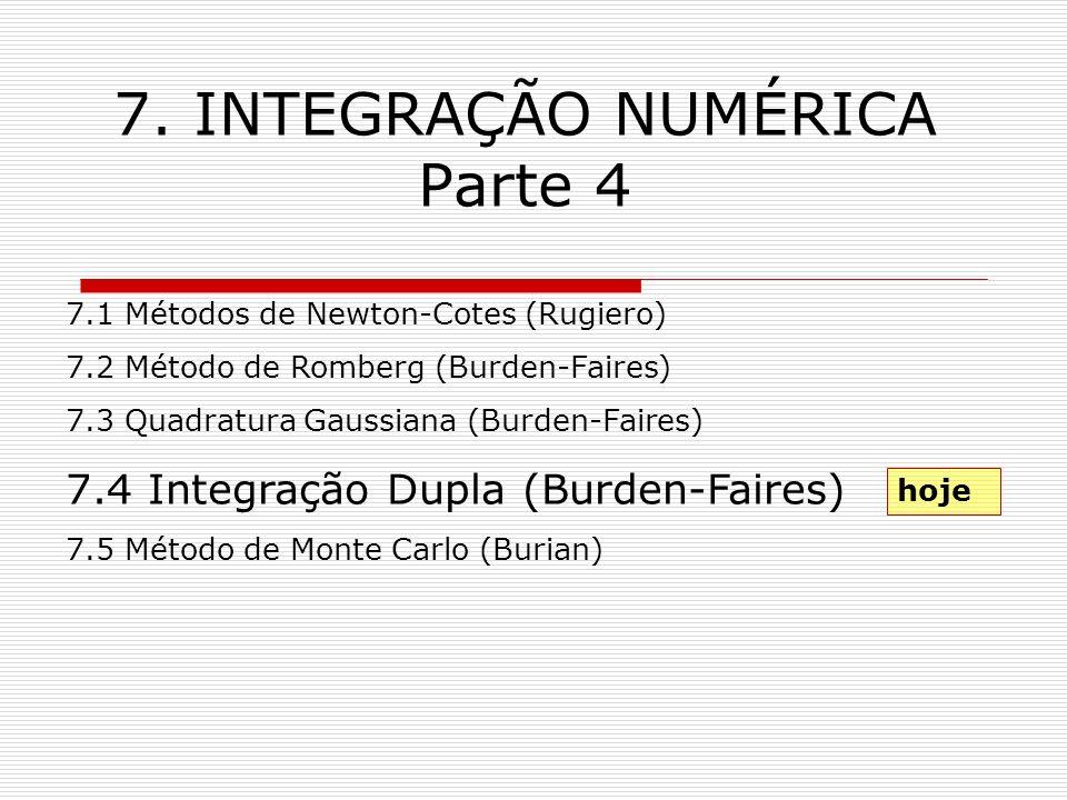 7. INTEGRAÇÃO NUMÉRICA Parte 4 7.1 Métodos de Newton-Cotes (Rugiero) 7.2 Método de Romberg (Burden-Faires) 7.3 Quadratura Gaussiana (Burden-Faires) 7.