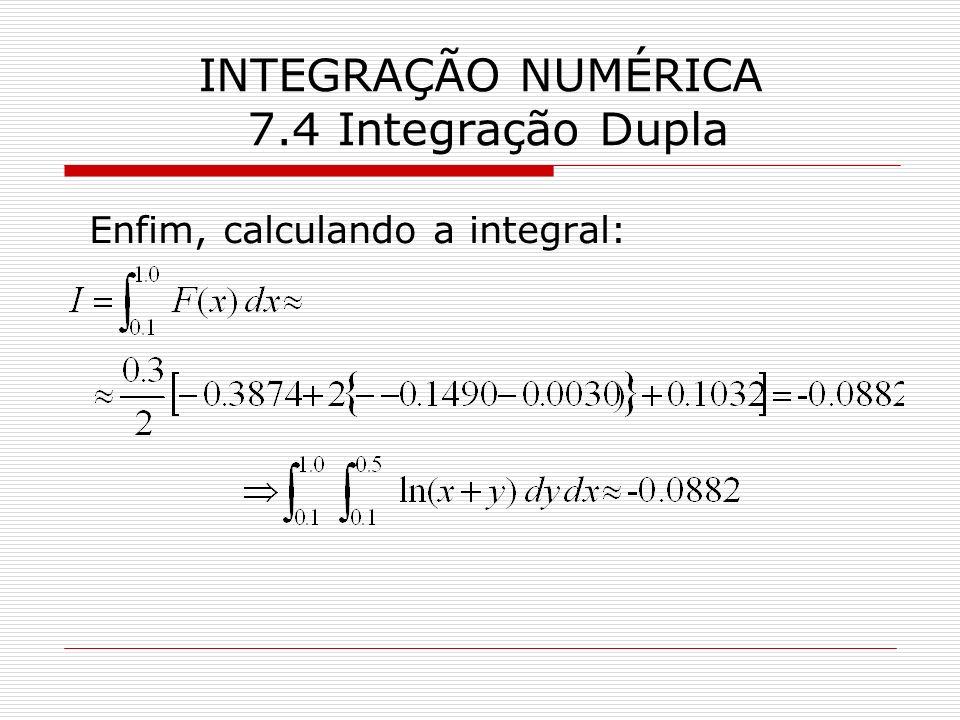 INTEGRAÇÃO NUMÉRICA 7.4 Integração Dupla Enfim, calculando a integral: