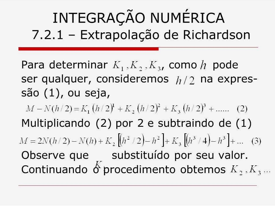 INTEGRAÇÃO NUMÉRICA 7.2.1 – Extrapolação de Richardson Para determinar, como pode ser qualquer, consideremos na expres- são (1), ou seja, Multiplicand