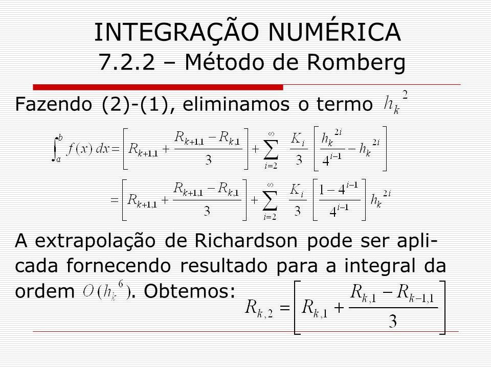 INTEGRAÇÃO NUMÉRICA 7.2.2 – Método de Romberg Fazendo (2)-(1), eliminamos o termo A extrapolação de Richardson pode ser apli- cada fornecendo resultad