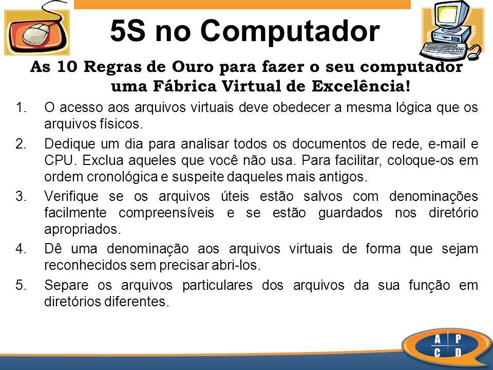 5S no Computador As 10 Regras de Ouro para fazer o seu computador uma Fábrica Virtual de Excelência! 1.O acesso aos arquivos virtuais deve obedecer a