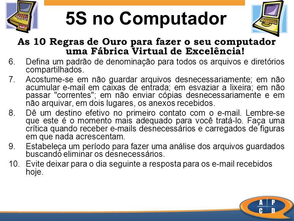 5S no Computador As 10 Regras de Ouro para fazer o seu computador uma Fábrica Virtual de Excelência! 6.Defina um padrão de denominação para todos os a