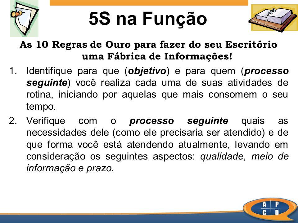 5S na Função As 10 Regras de Ouro para fazer do seu Escritório uma Fábrica de Informações! 1.Identifique para que (objetivo) e para quem (processo seg
