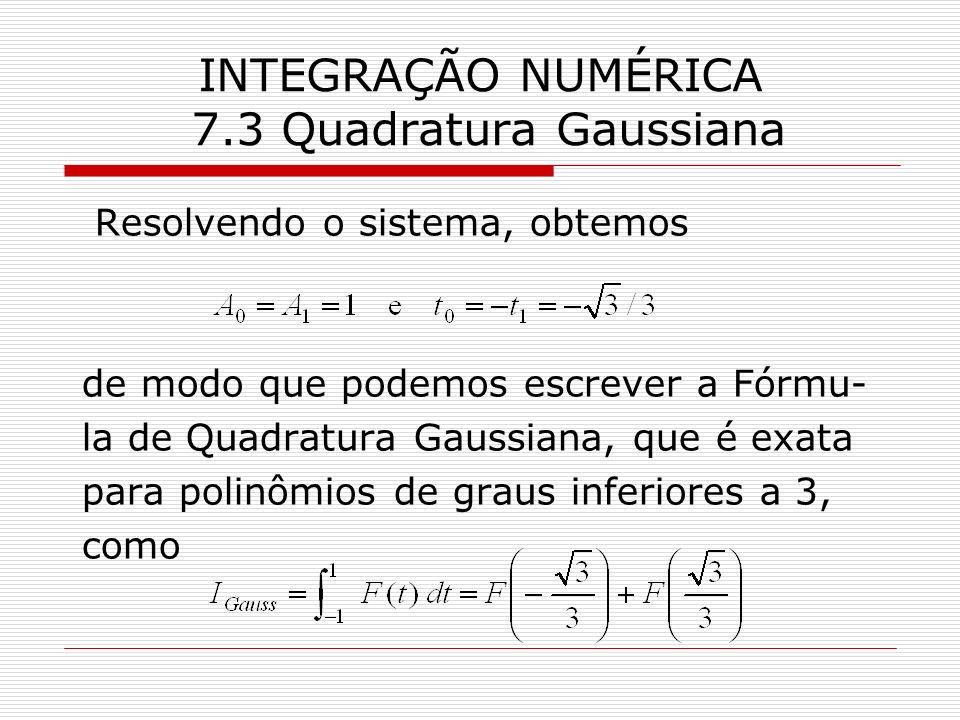 INTEGRAÇÃO NUMÉRICA 7.3 Quadratura Gaussiana Resolvendo o sistema, obtemos de modo que podemos escrever a Fórmu- la de Quadratura Gaussiana, que é exa