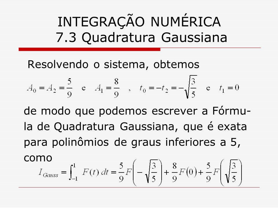 Resolvendo o sistema, obtemos de modo que podemos escrever a Fórmu- la de Quadratura Gaussiana, que é exata para polinômios de graus inferiores a 5, c