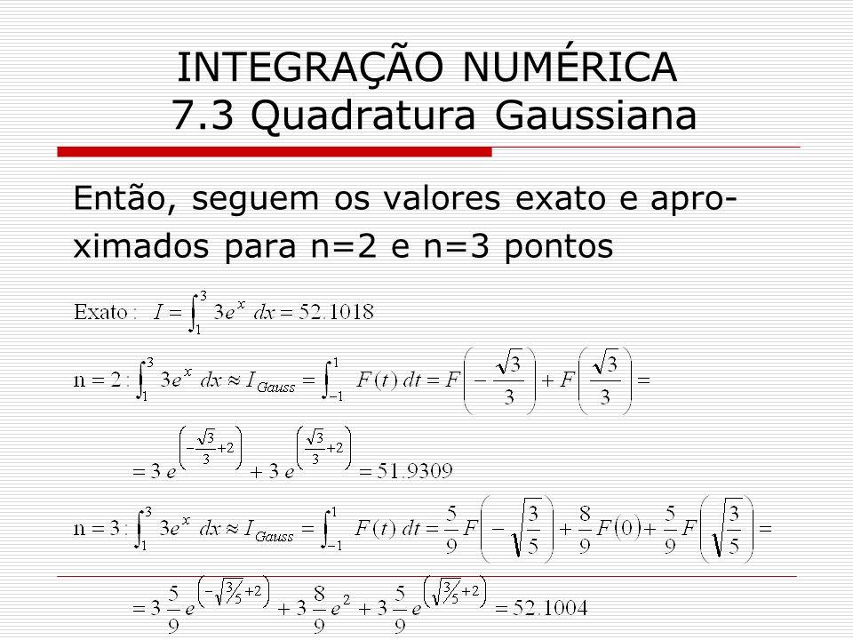INTEGRAÇÃO NUMÉRICA 7.3 Quadratura Gaussiana Então, seguem os valores exato e apro- ximados para n=2 e n=3 pontos