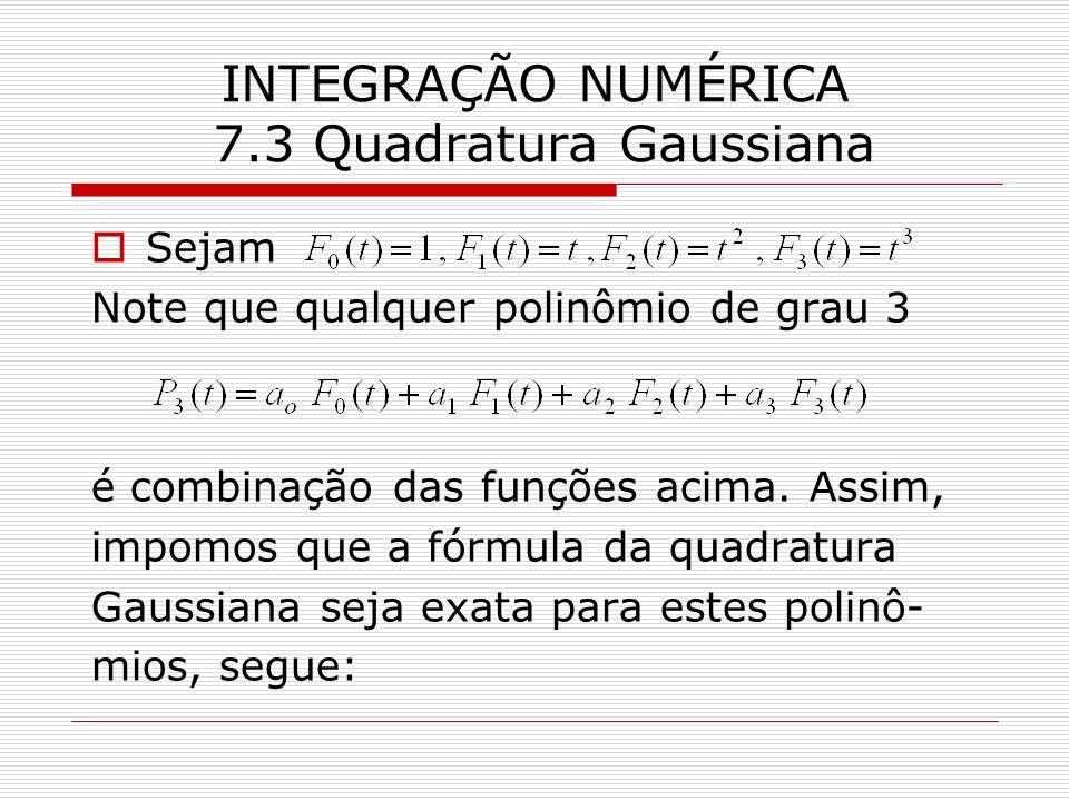 INTEGRAÇÃO NUMÉRICA 7.3 Quadratura Gaussiana Sejam Note que qualquer polinômio de grau 3 é combinação das funções acima. Assim, impomos que a fórmula