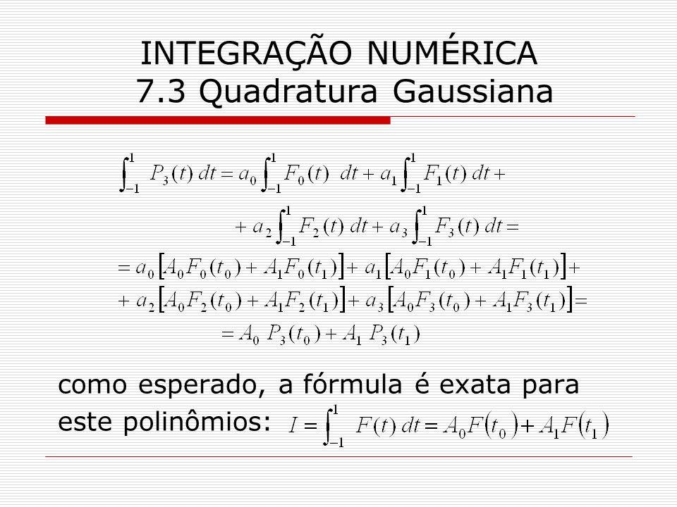 INTEGRAÇÃO NUMÉRICA 7.3 Quadratura Gaussiana como esperado, a fórmula é exata para este polinômios: