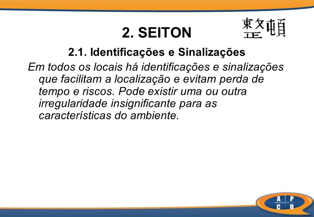 2. SEITON 2.1. Identificações e Sinalizações Em todos os locais há identificações e sinalizações que facilitam a localização e evitam perda de tempo e