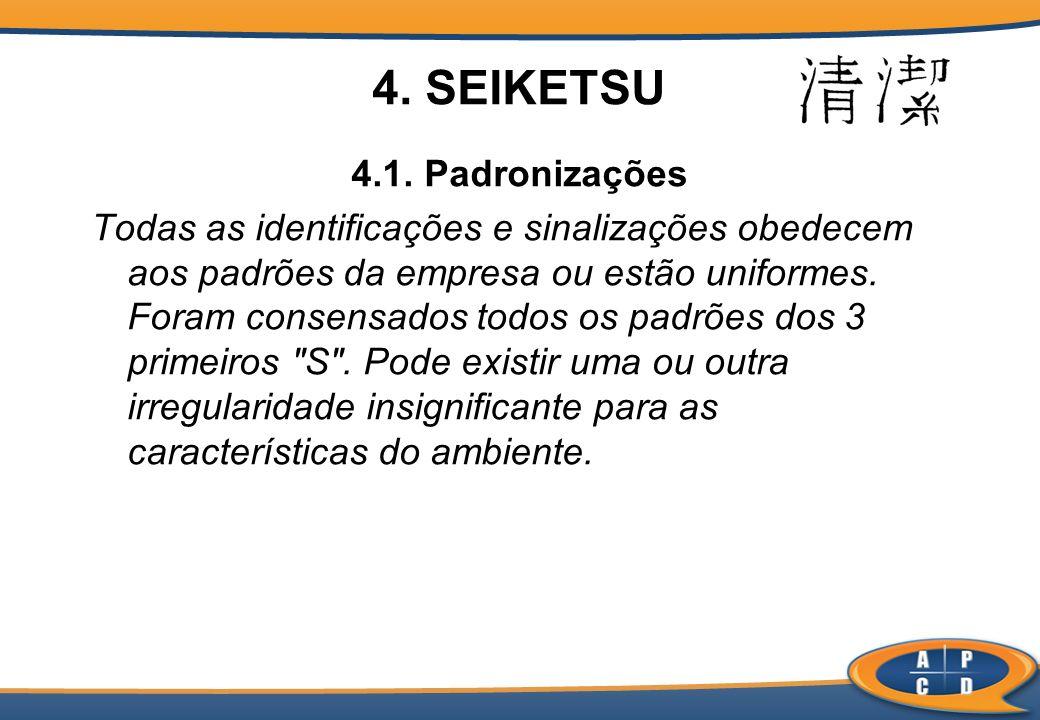 4. SEIKETSU 4.1. Padronizações Todas as identificações e sinalizações obedecem aos padrões da empresa ou estão uniformes. Foram consensados todos os p