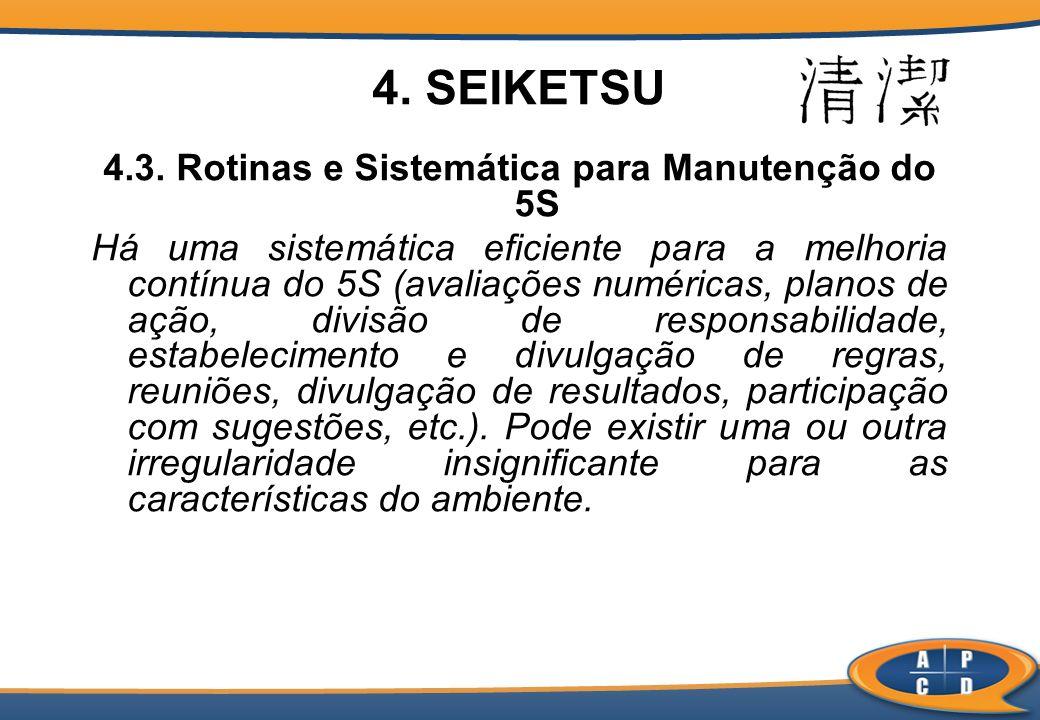 4. SEIKETSU 4.3. Rotinas e Sistemática para Manutenção do 5S Há uma sistemática eficiente para a melhoria contínua do 5S (avaliações numéricas, planos