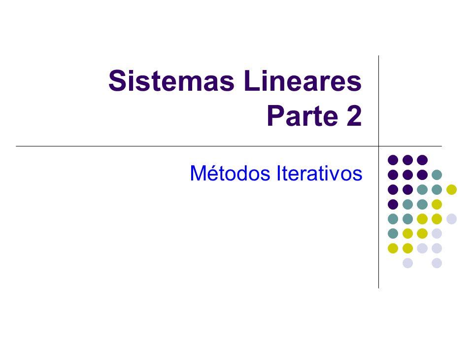 Metodos Iterativos - Comparação Seja o sistema: Método de Gauss-Jacobi: Temos a seqüência: