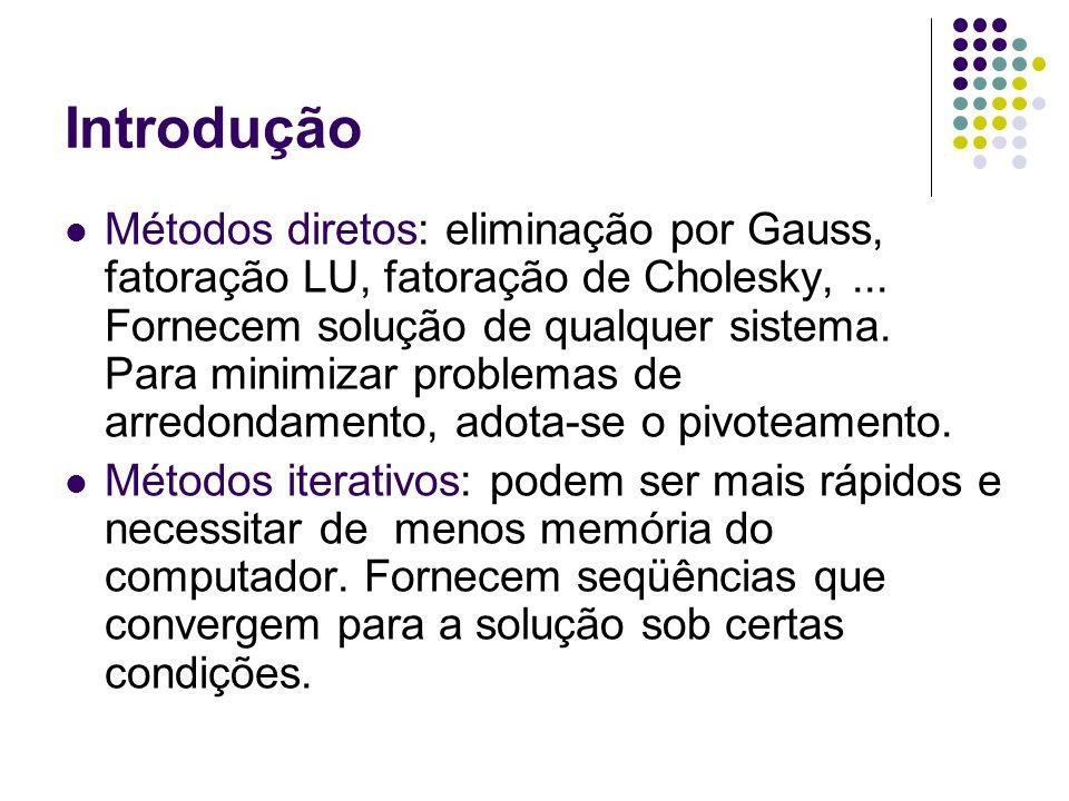 Introdução Métodos diretos: eliminação por Gauss, fatoração LU, fatoração de Cholesky,... Fornecem solução de qualquer sistema. Para minimizar problem