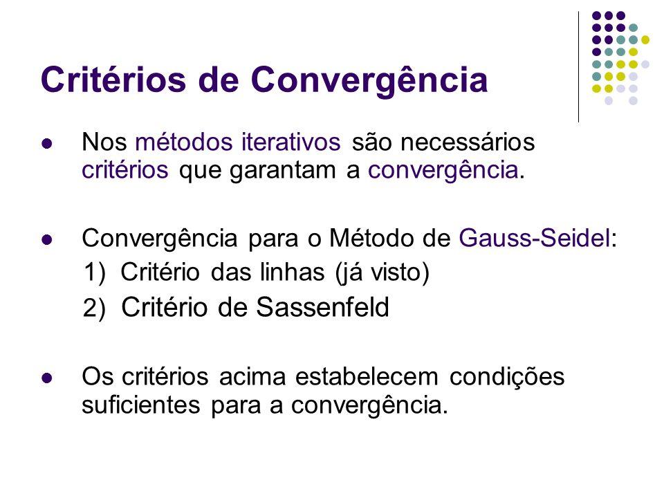 Critérios de Convergência Nos métodos iterativos são necessários critérios que garantam a convergência. Convergência para o Método de Gauss-Seidel: 1)