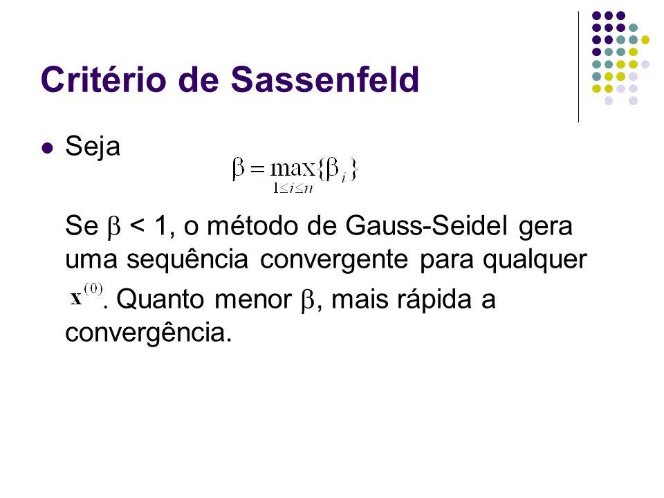 Critério de Sassenfeld Seja Se < 1, o método de Gauss-Seidel gera uma sequência convergente para qualquer Quanto menor, mais rápida a convergência.
