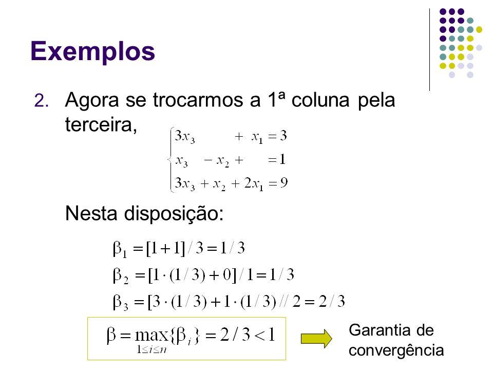 Exemplos 2. Agora se trocarmos a 1ª coluna pela terceira, Nesta disposição: Garantia de convergência