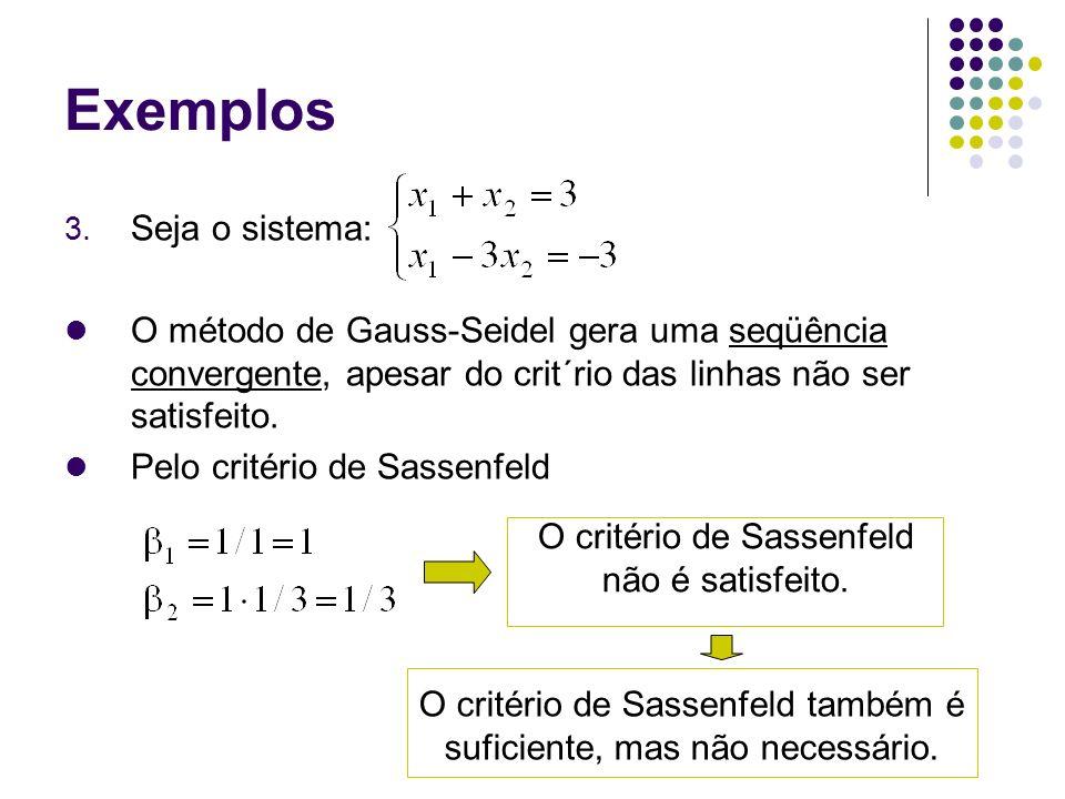 Exemplos 3. Seja o sistema: O método de Gauss-Seidel gera uma seqüência convergente, apesar do crit´rio das linhas não ser satisfeito. Pelo critério d