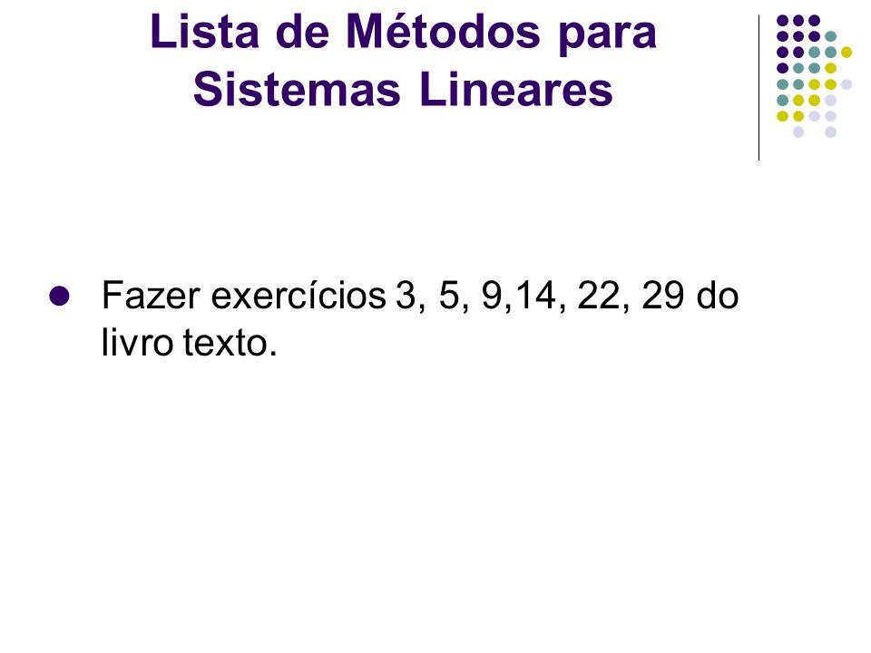 Lista de Métodos para Sistemas Lineares Fazer exercícios 3, 5, 9,14, 22, 29 do livro texto.