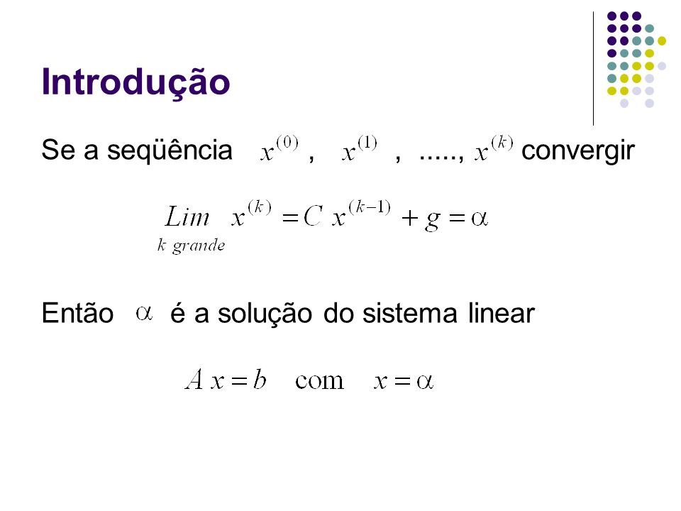 Introdução Se a seqüência,,....., convergir Então é a solução do sistema linear