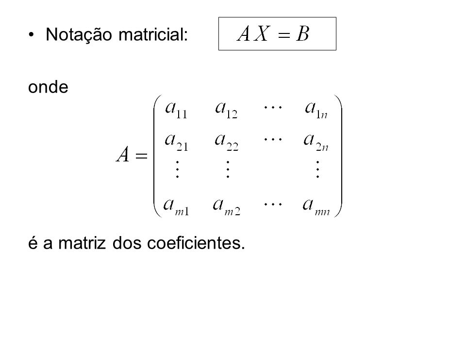 Notação matricial: onde é a matriz dos coeficientes.
