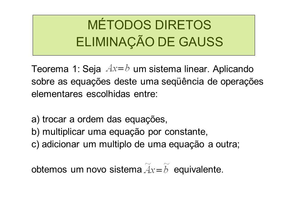 MÉTODOS DIRETOS ELIMINAÇÃO DE GAUSS Teorema 1: Seja um sistema linear. Aplicando sobre as equações deste uma seqüência de operações elementares escolh