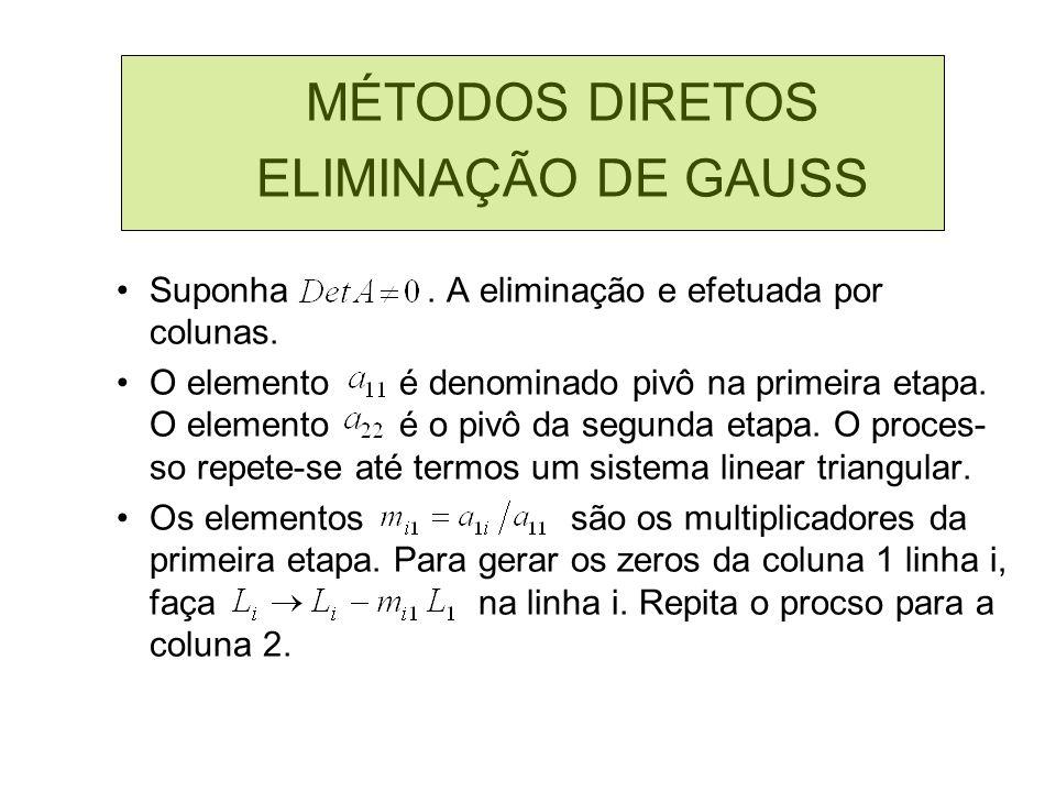 MÉTODOS DIRETOS ELIMINAÇÃO DE GAUSS Suponha. A eliminação e efetuada por colunas. O elemento é denominado pivô na primeira etapa. O elemento é o pivô