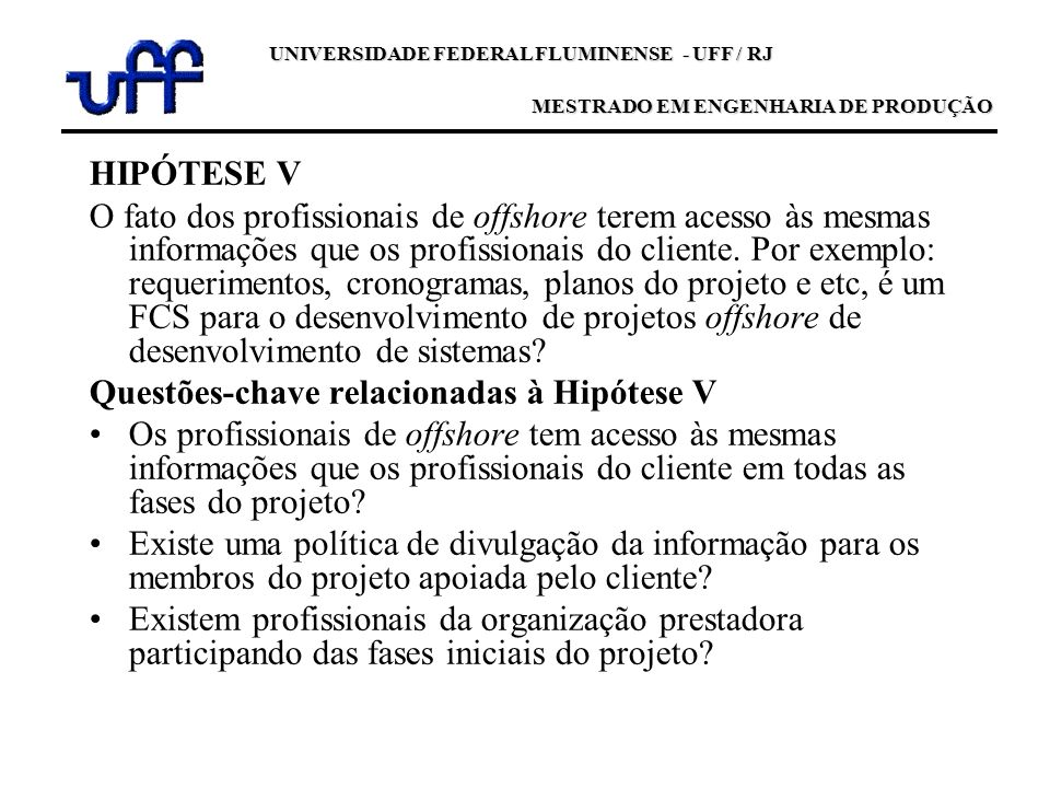 HIPÓTESE V O fato dos profissionais de offshore terem acesso às mesmas informações que os profissionais do cliente. Por exemplo: requerimentos, cronog