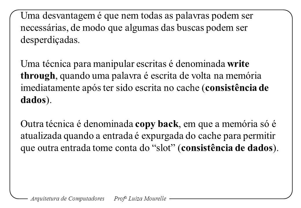 Arquitetura de ComputadoresProf a Luiza Mourelle Uma desvantagem é que nem todas as palavras podem ser necessárias, de modo que algumas das buscas podem ser desperdiçadas.