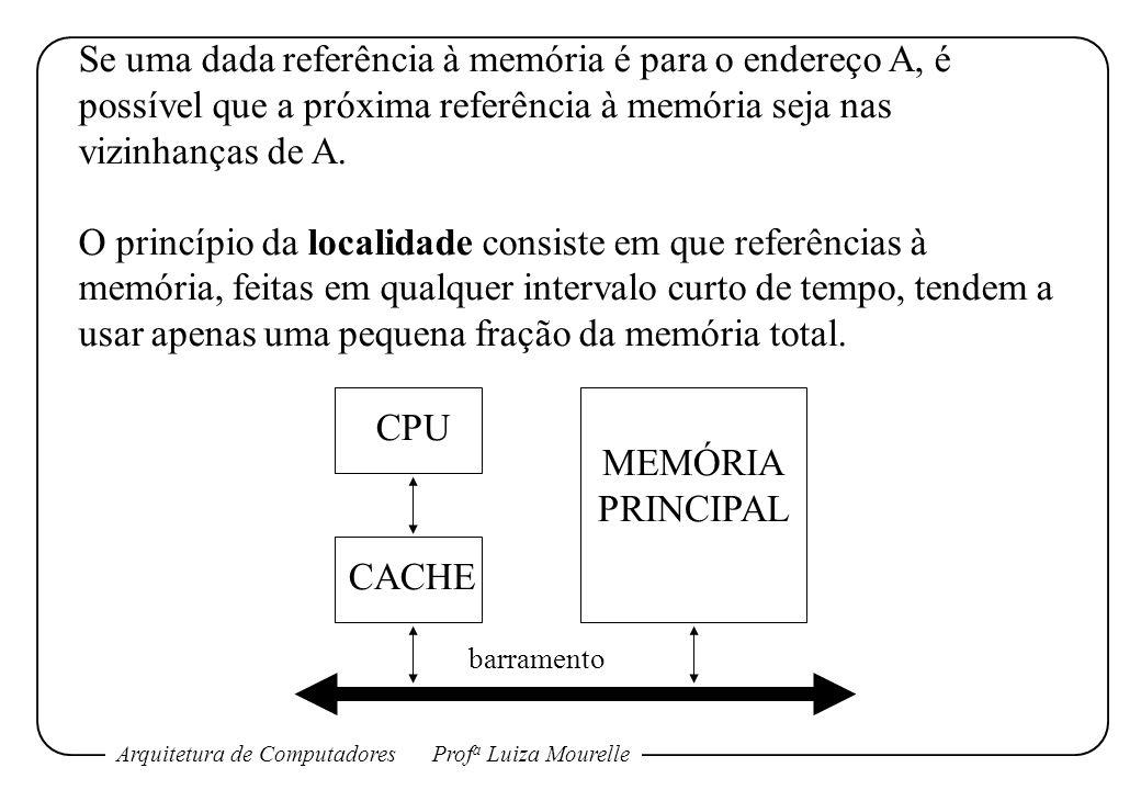 Arquitetura de ComputadoresProf a Luiza Mourelle Se uma dada referência à memória é para o endereço A, é possível que a próxima referência à memória seja nas vizinhanças de A.