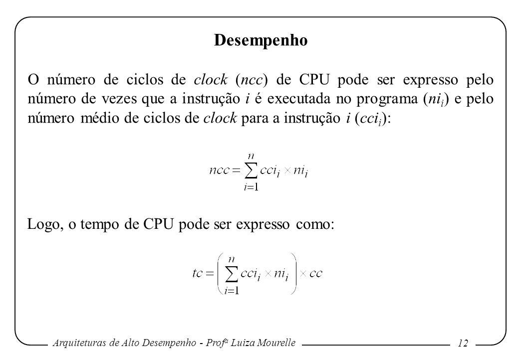 Arquiteturas de Alto Desempenho - Prof a Luiza Mourelle 12 Desempenho O número de ciclos de clock (ncc) de CPU pode ser expresso pelo número de vezes