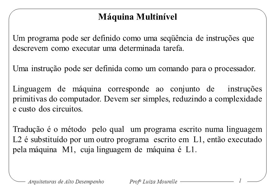 Arquiteturas de Alto DesempenhoProf a Luiza Mourelle 1 Máquina Multinível Um programa pode ser definido como uma seqüência de instruções que descrevem