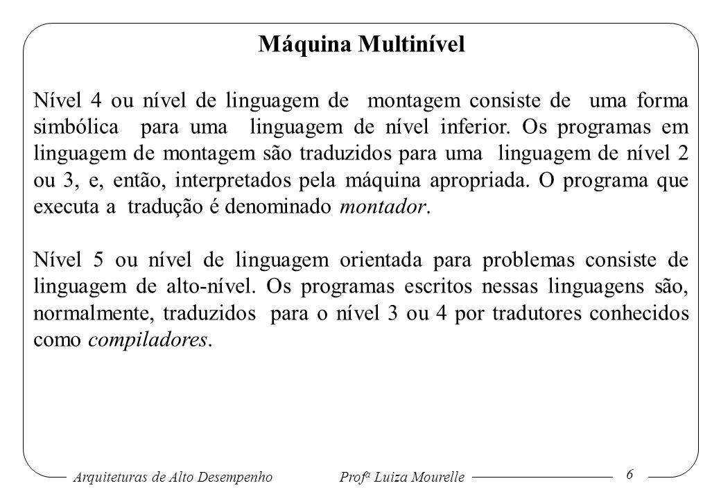 Arquiteturas de Alto DesempenhoProf a Luiza Mourelle 7 Máquina Multinível Os níveis 2 e 3 são sempre interpretados, enquanto os níveis 4 e 5 são, geralmente, traduzidos.