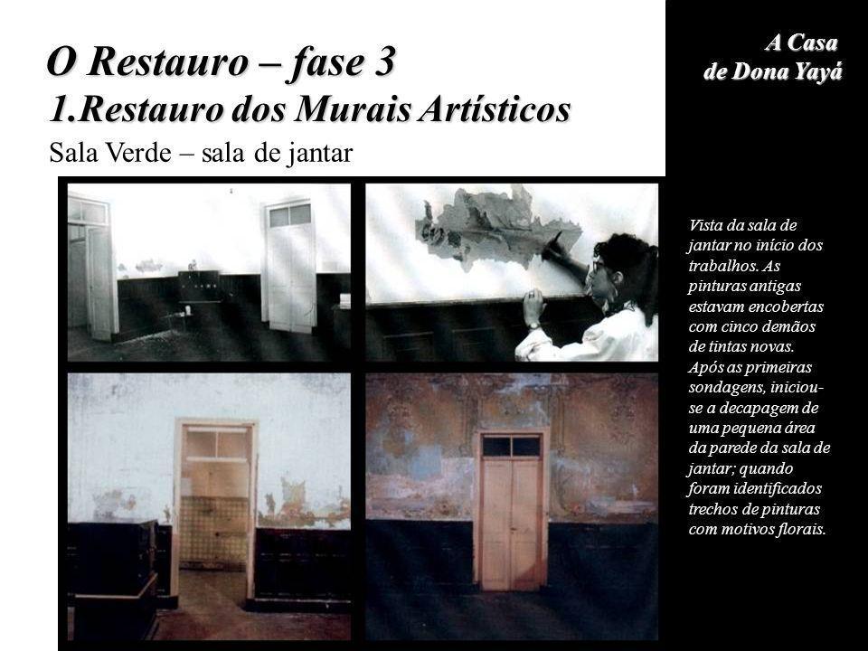 A Casa de Dona Yayá O Restauro – fase 3 1.Restauro dos Murais Artísticos Sala Verde – sala de jantar Vista da sala de jantar no início dos trabalhos.
