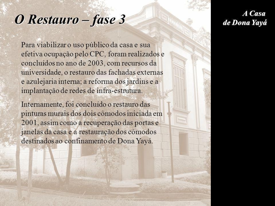 A Casa de Dona Yayá O Restauro – fase 3 Para viabilizar o uso público da casa e sua efetiva ocupação pelo CPC, foram realizados e concluídos no ano de