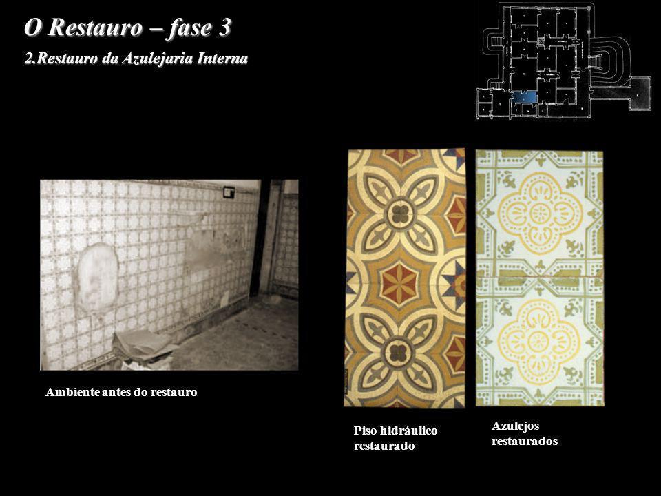 O Restauro – fase 3 2.Restauro da Azulejaria Interna Azulejos restaurados Piso hidráulico restaurado Ambiente antes do restauro