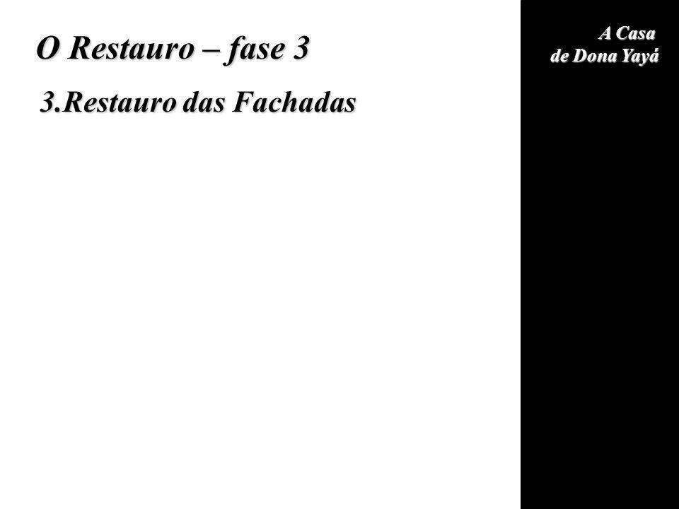 A Casa de Dona Yayá O Restauro – fase 3 3.Restauro das Fachadas