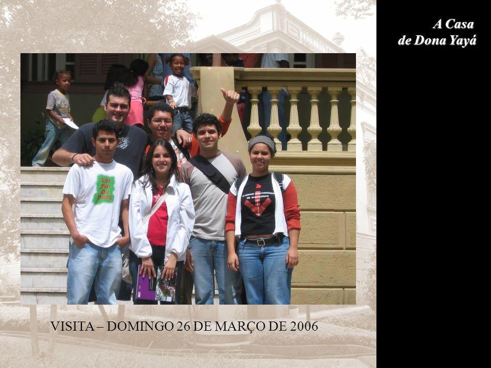 A Casa de Dona Yayá VISITA – DOMINGO 26 DE MARÇO DE 2006