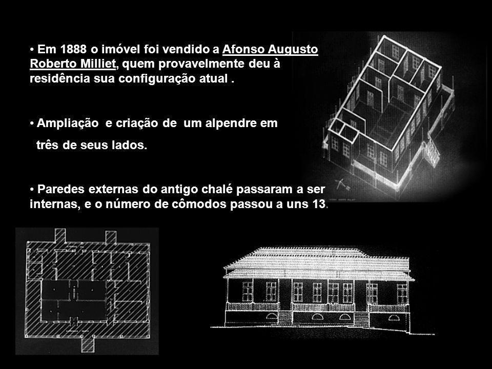 Em 1888 o imóvel foi vendido a Afonso Augusto Roberto Milliet, quem provavelmente deu à residência sua configuração atual. Ampliação e criação de um a