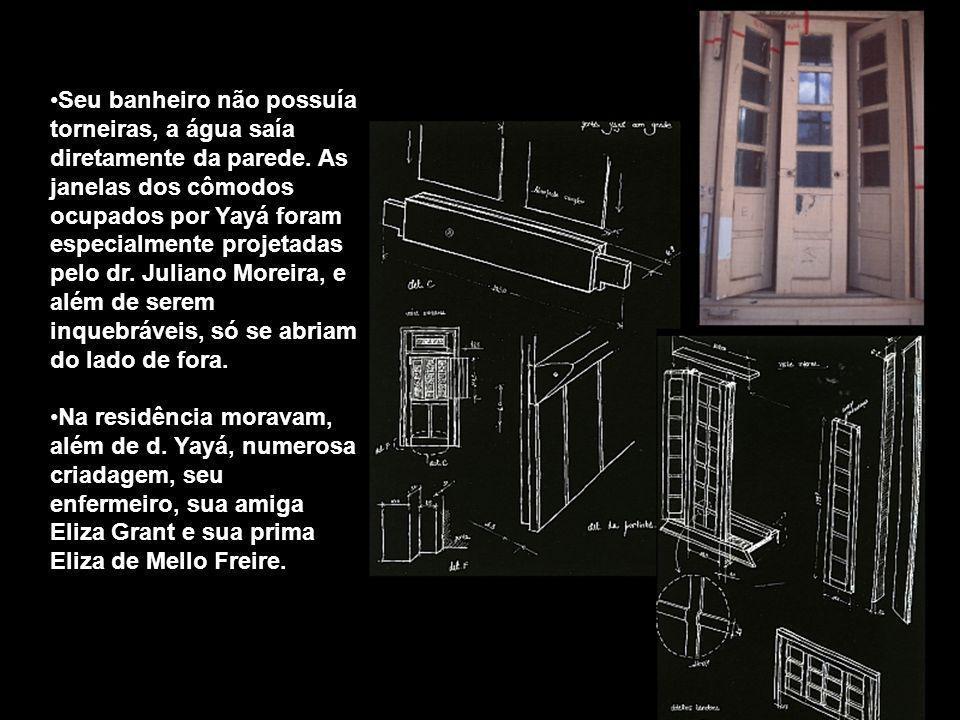 Seu banheiro não possuía torneiras, a água saía diretamente da parede. As janelas dos cômodos ocupados por Yayá foram especialmente projetadas pelo dr