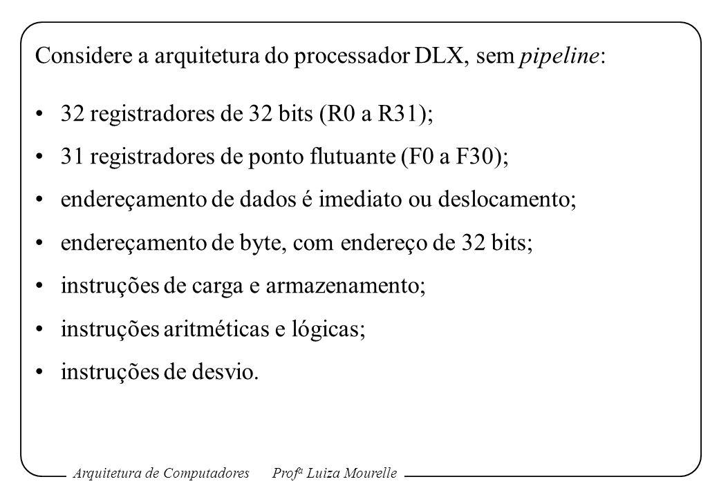 Considere a arquitetura do processador DLX, sem pipeline: 32 registradores de 32 bits (R0 a R31); 31 registradores de ponto flutuante (F0 a F30); ende