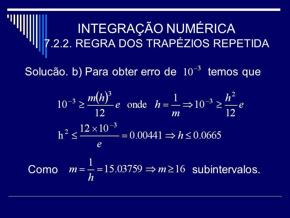 INTEGRAÇÃO NUMÉRICA 7.2.2. REGRA DOS TRAPÉZIOS REPETIDA Solucão. b) Para obter erro de temos que Como subintervalos.